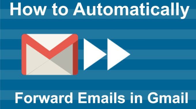 How to Automatically Forward Emails in Gmail to Another Account